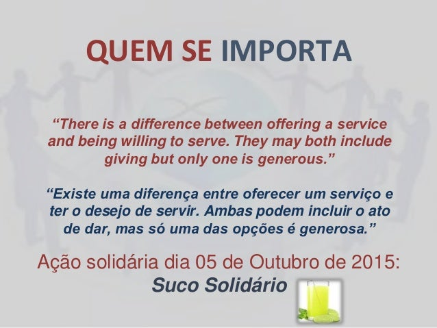 "QUEM SE IMPORTA ""There is a difference between offering a service and being willing to serve. They may both include giving..."