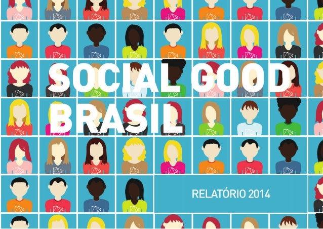 Sumário  O SOCIAL GOOD BRASIL..........................................5  Os pilares do Social Good Brasil...................