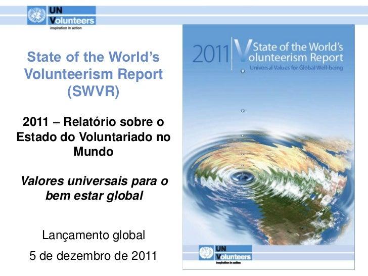 State of the World's Volunteerism Report       (SWVR) 2011 – Relatório sobre oEstado do Voluntariado no         MundoValor...