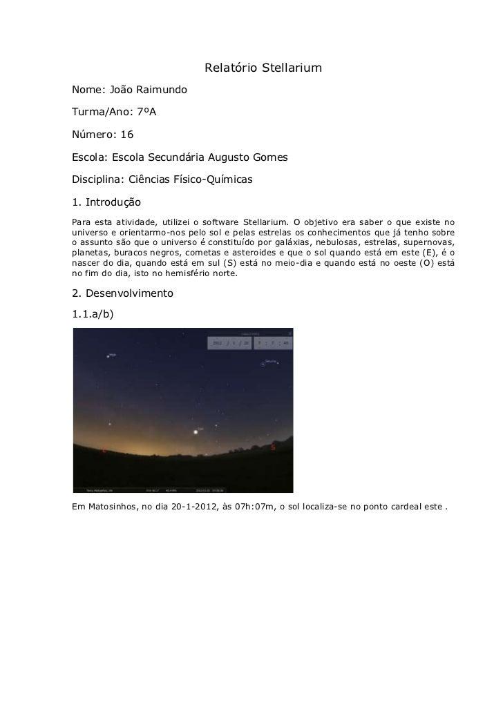 Relatório StellariumNome: João RaimundoTurma/Ano: 7ºANúmero: 16Escola: Escola Secundária Augusto GomesDisciplina: Ciências...
