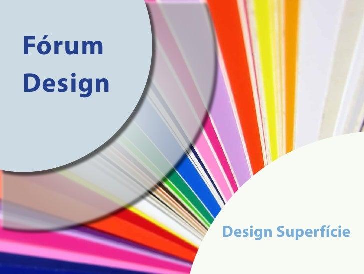 Fórum Design              Design Superfície