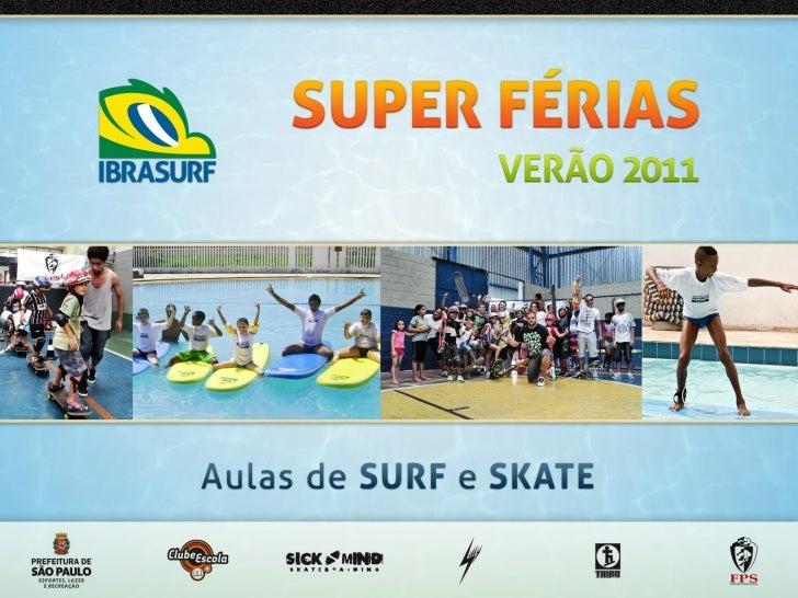 PROJETO SUPER FÉRIASO Ibrasurf, pelo 2º ano consecutivo, integrou o projeto Super Férias de Verão, criado pela Secretaria ...