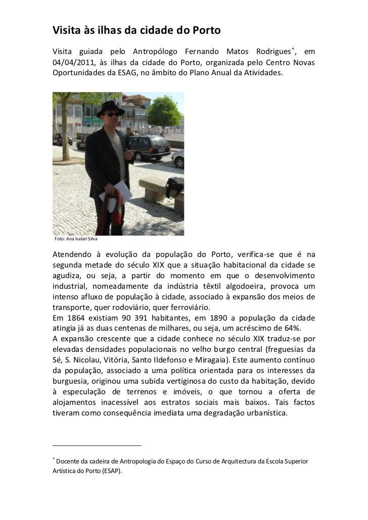 Visita às ilhas da cidade do PortoVisita guiada pelo Antropólogo Fernando Matos Rodrigues , em04/04/2011, às ilhas da cid...