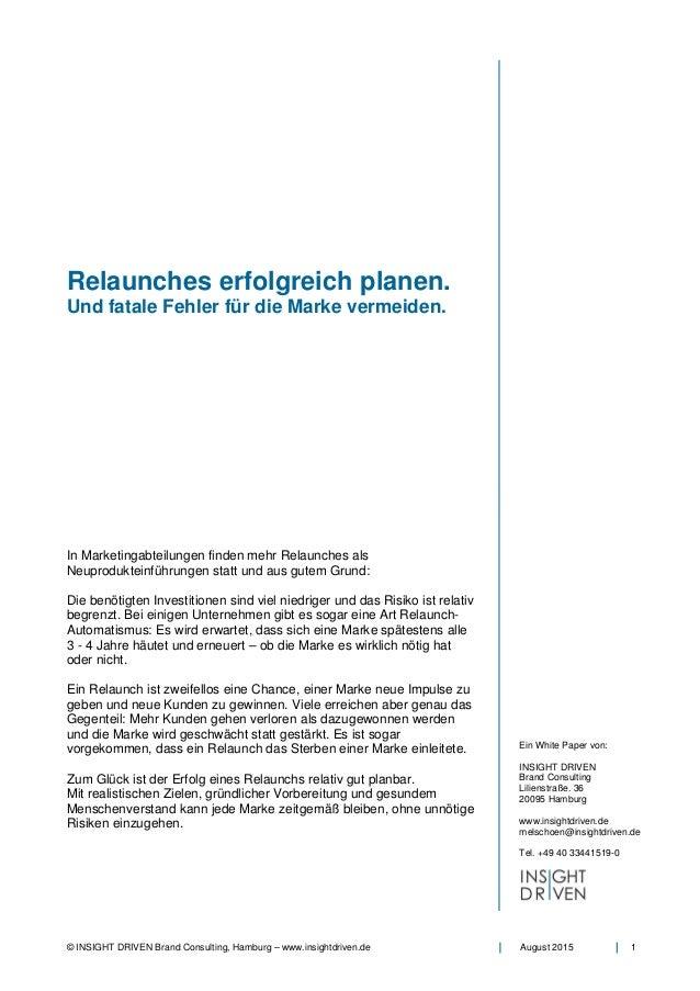 © INSIGHT DRIVEN Brand Consulting, Hamburg – www.insightdriven.de August 2015 1 Relaunches erfolgreich planen. Und fatale ...
