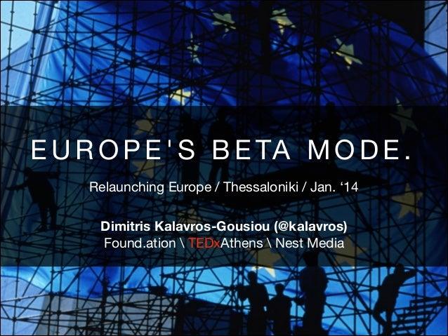 E U R O P E ' S B E TA M O D E . Relaunching Europe / Thessaloniki / Jan. '14 Dimitris Kalavros-Gousiou (@kalavros) Found....