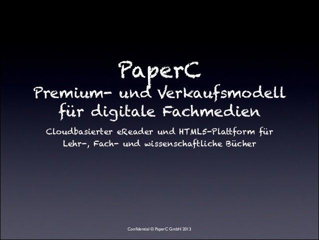 PaperCPremium- und Verkaufsmodell   für digitale Fachmedien Cloudbasierter eReader und HTML5-Plattform für    Lehr-, Fach...