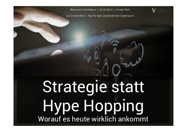 Strategie statt Hype Hopping Worauf es heute wirklich ankommt Relaunch Konferenz | 06.06.2016 | Vivian Pein (c) Vivian Pei...