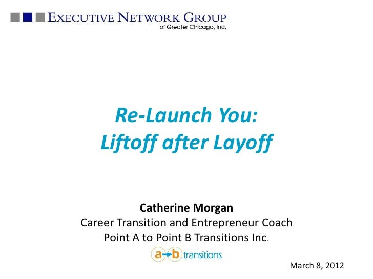 Re-Launch You:   Liftoff after Layoff           Catherine MorganCareer Transition and Entrepreneur Coach    Point A to Poi...