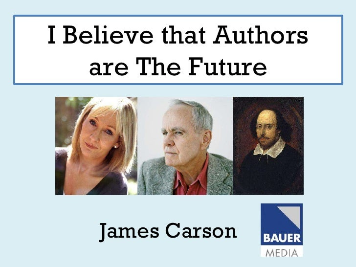I Believe that Authors    are The Future    James Carson