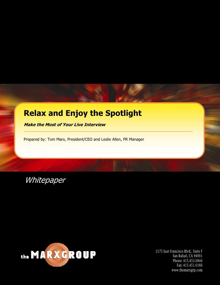 Relax and Enjoy the Spotlight Make the Most of Your Live Interview   Prepared by: Tom Marx, President/CEO and Leslie Allen...