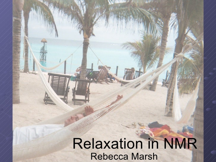Relaxation in NMR Rebecca Marsh