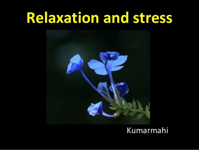 Relaxation and stress Kumarmahi