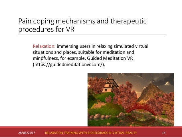 Pain coping mechanisms and therapeutic procedures for VR 28/06/2017 14 Relaxation: immersing users in relaxing simulated v...