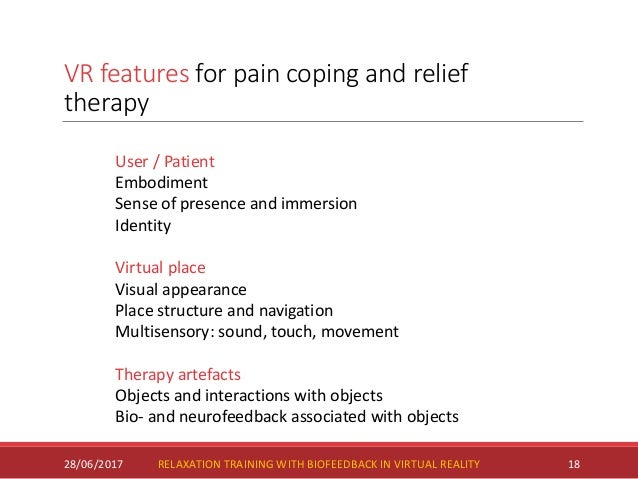VR features for pain coping and relief therapy 28/06/2017 18 User / Patient Embodiment Sense of presence and immersion Ide...