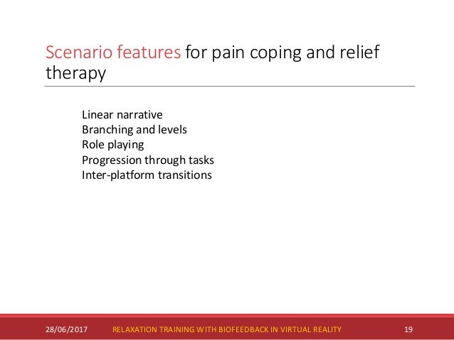 Scenario features for pain coping and relief therapy 28/06/2017 19 Linear narrative Branching and levels Role playing Prog...