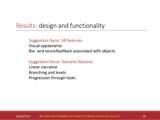 Results: design and functionality 28/06/2017 28 Suggestion focus: VR features Visual appearance Bio- and neurofeedback ass...