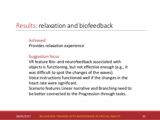 Results: relaxation and biofeedback 28/06/2017 30 Achieved Provides relaxation experience Suggestion focus VR feature Bio-...