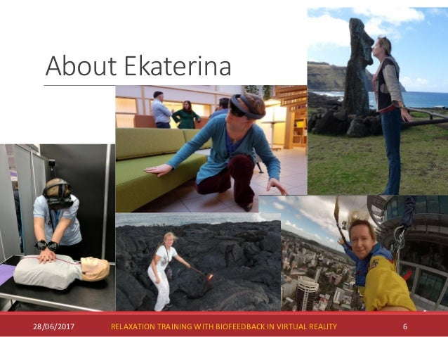 About Ekaterina 628/06/2017 RELAXATION TRAINING WITH BIOFEEDBACK IN VIRTUAL REALITY