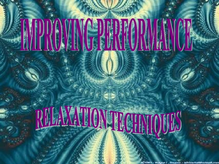 IMPROVING PERFORMANCE RELAXATION TECHNIQUES