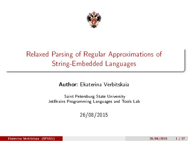 Relaxed Parsing of Regular Approximations of String-Embedded Languages Author: Ekaterina Verbitskaia Saint Petersburg Stat...
