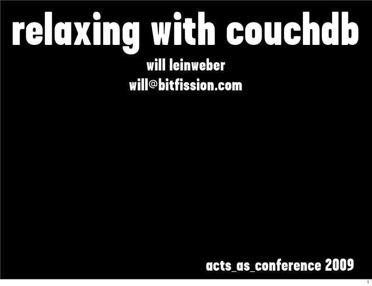 relaxing with couchdb           will leinweber        will@bitfission.com                        acts_as_conference 2009  ...
