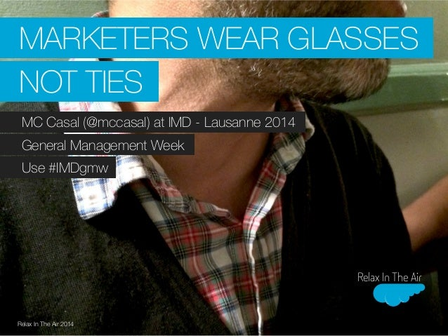 MARKETERS WEAR GLASSES  NOT TIES  MC Casal (@mccasal) at IMD - Lausanne 2014  General Management Week  Use #IMDgmw  Relax ...