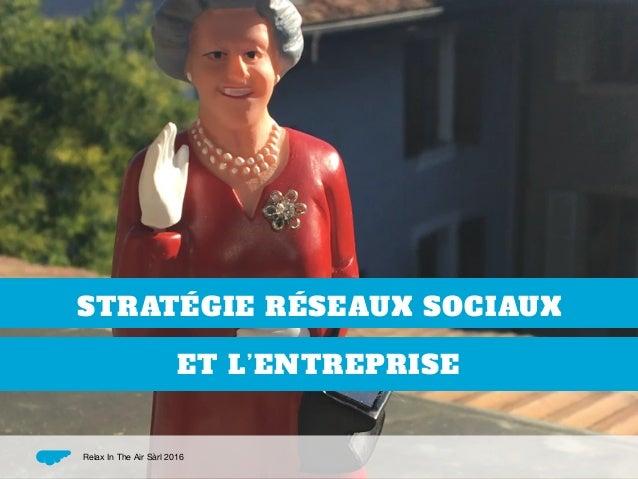 STRATÉGIE RÉSEAUX SOCIAUX ET L'ENTREPRISE Relax In The Air Sàrl 2016