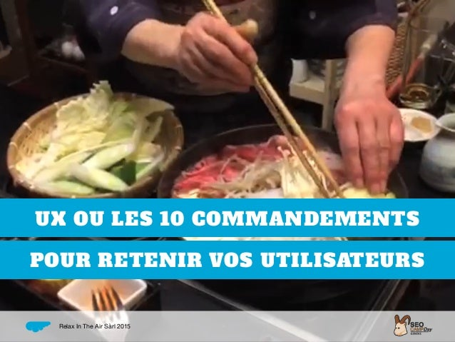 UX OU LES 10 COMMANDEMENTS POUR RETENIR VOS UTILISATEURS Relax In The Air Sàrl 2015