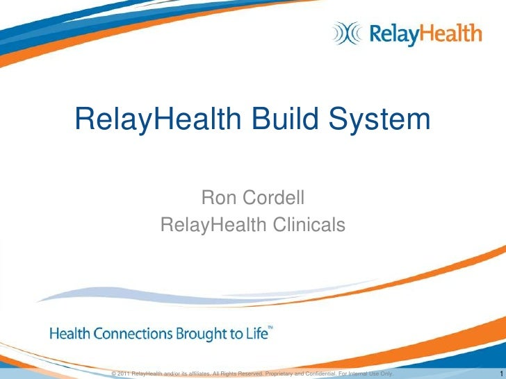 RelayHealth Build System                         Ron Cordell                     RelayHealth Clinicals  © 2011 RelayHealth...