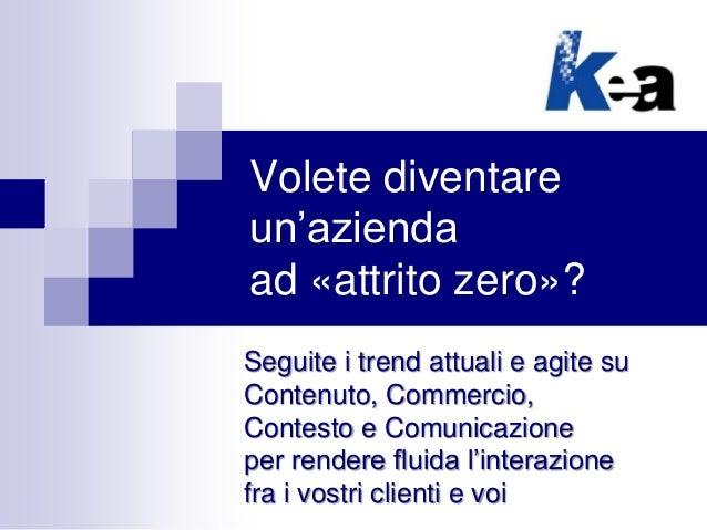 Volete diventare un'azienda ad «attrito zero»? Seguite i trend attuali e agite su Contenuto, Commercio, Contesto e Comunic...