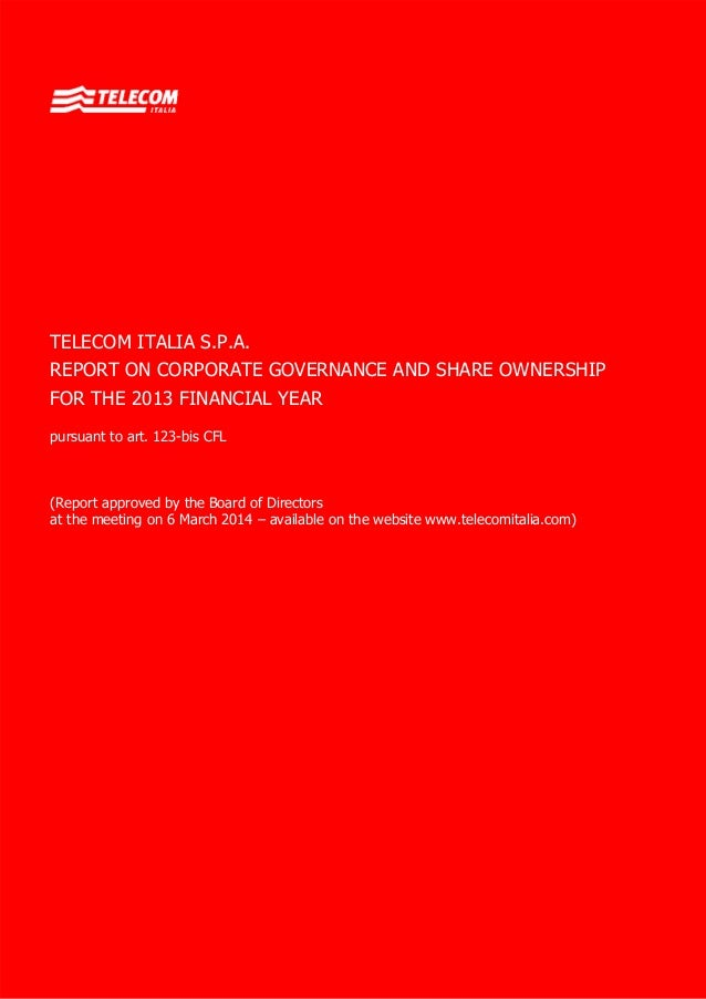 TELECOM ITALIA S.P.A. REPORT ON CORPORATE GOVERNANCE AND SHARE OWNERSHIP FOR THE 2013 FINANCIAL YEAR pursuant to art. 123-...
