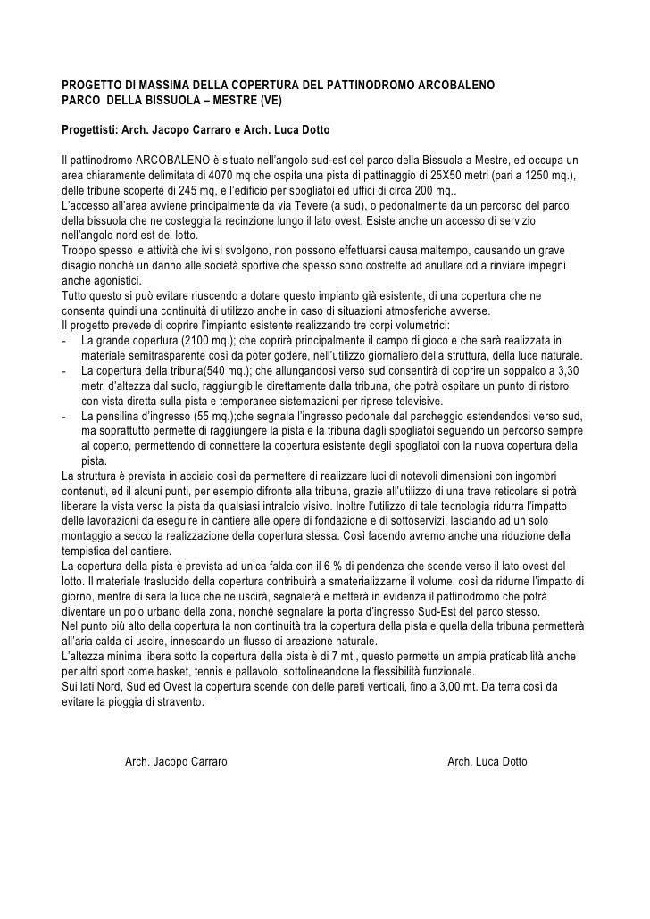 PROGETTO DI MASSIMA DELLA COPERTURA DEL PATTINODROMO ARCOBALENO PARCO DELLA BISSUOLA – MESTRE (VE)  Progettisti: Arch. Jac...