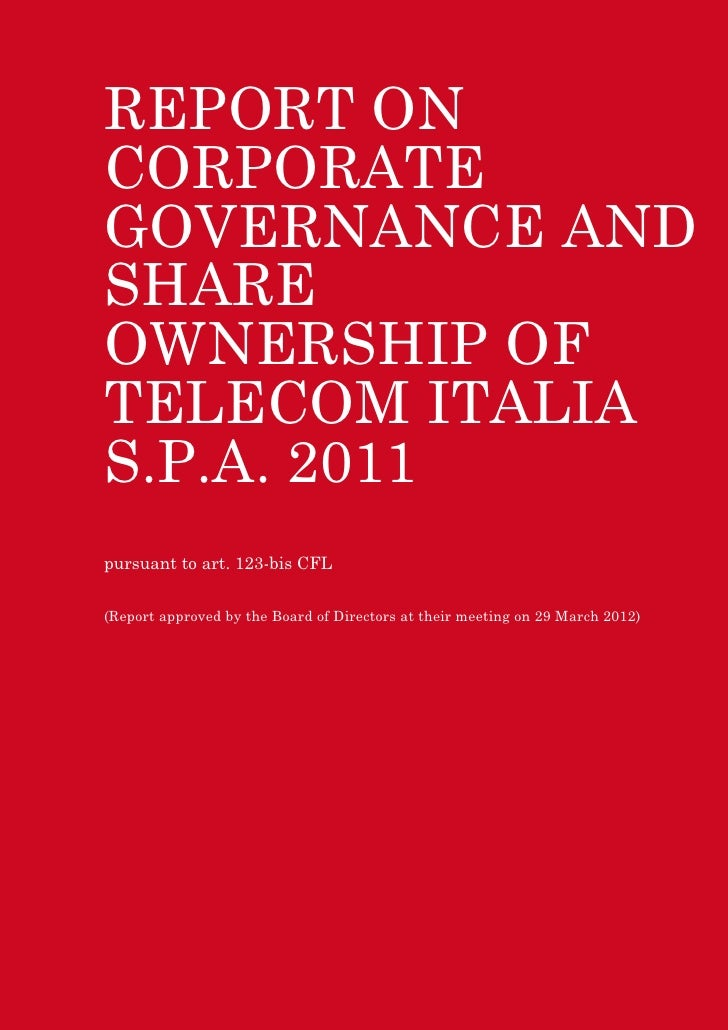 REPORT ONCORPORATEGOVERNANCE ANDSHAREOWNERSHIP OFTELECOM ITALIAS.P.A. 2011pursuant to art. 123-bis CFL(Report approved by ...