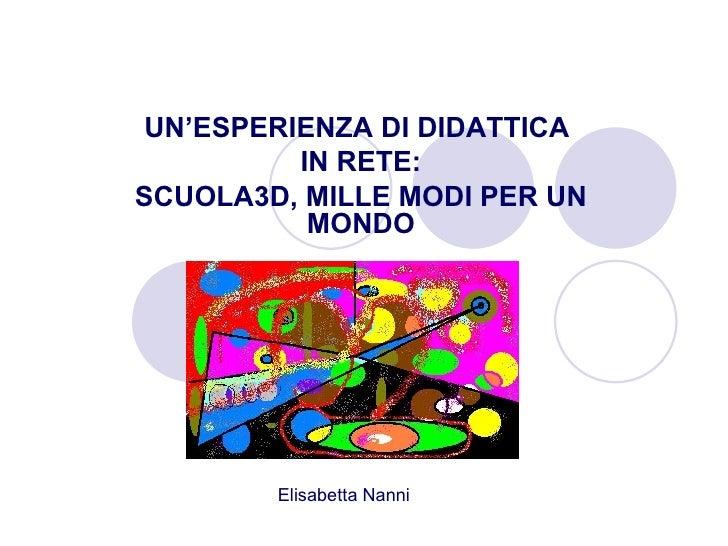 UN'ESPERIENZA DI DIDATTICA  IN RETE: SCUOLA3D, MILLE MODI PER UN MONDO Elisabetta Nanni