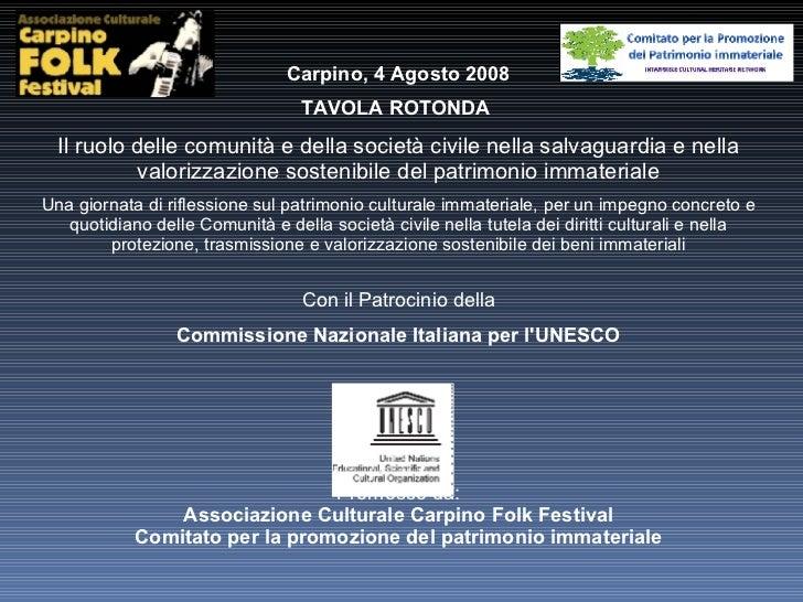 Carpino, 4 Agosto 2008 TAVOLA ROTONDA  Il ruolo delle comunità e della società civile nella salvaguardia e nella valorizza...