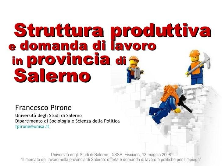 Struttura produttiva Francesco Pirone Università degli Studi di Salerno Dipartimento di Sociologia e Scienza della Politic...