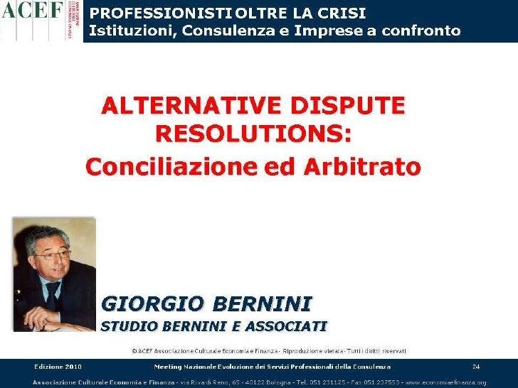 ACEF 10° Meeting Nazionale    ALTERNATIVE DISPUTE       RESOLUTION:     CONCILIAZIONE E ARBITRATO IN PROSPETTIVA  GENERALE...