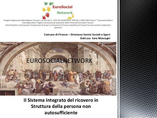Comune di Firenze – Direzione Servizi Sociali e Sport Dott.ssa Sara Mascagni EUROSOCIALNETWORK Il Sistema Integrato del ri...