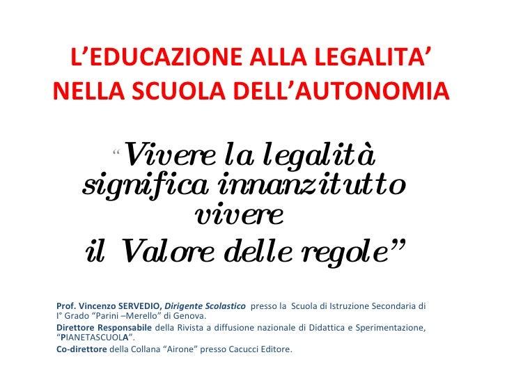 """L'EDUCAZIONE ALLA LEGALITA' NELLA SCUOLA DELL'AUTONOMIA """" Vivere la legalità significa innanzitutto vivere  il Valore dell..."""