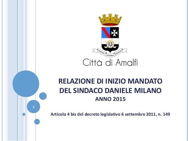 RELAZIONE DI INIZIO MANDATO DEL SINDACO DANIELE MILANO ANNO 2015 Articolo 4 bis del decreto legislativo 6 settembre 2011, ...