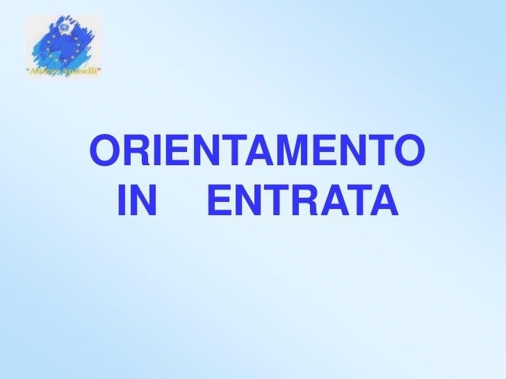 ORIENTAMENTO IN    ENTRATA<br />