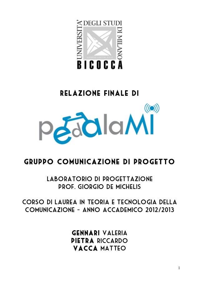 1Relazione finale digruppo comunicazione di progettoLaboratorio di progettazioneprof. Giorgio De micheliscorso di laurea i...