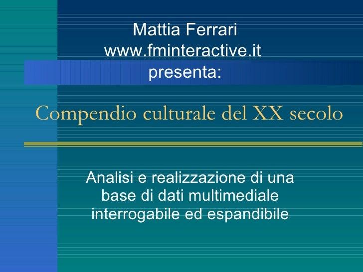 Compendio culturale del XX secolo Analisi e realizzazione di una base di dati multimediale interrogabile ed espandibile Ma...