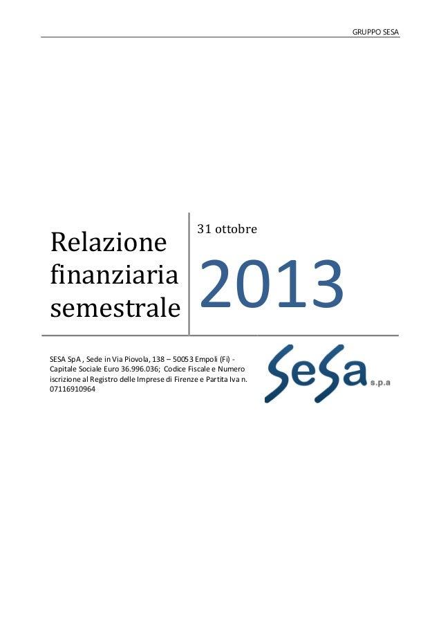 GRUPPO SESA  Relazione finanziaria semestrale  31 ottobre  2013  SESA SpA , Sede in Via Piovola, 138 – 50053 Empoli (Fi) C...