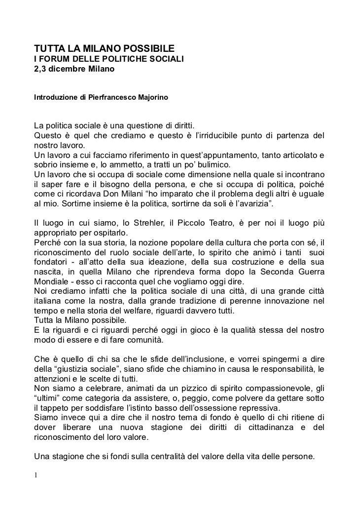 TUTTA LA MILANO POSSIBILEI FORUM DELLE POLITICHE SOCIALI2,3 dicembre MilanoIntroduzione di Pierfrancesco MajorinoLa politi...