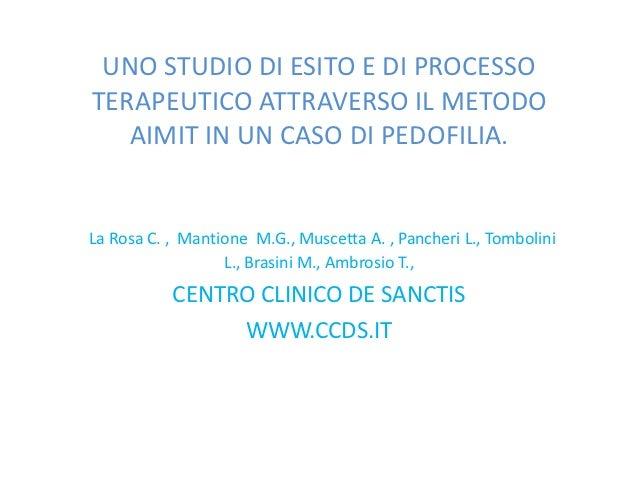 UNO STUDIO DI ESITO E DI PROCESSOTERAPEUTICO ATTRAVERSO IL METODO   AIMIT IN UN CASO DI PEDOFILIA.La Rosa C. , Mantione M....