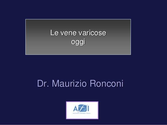 Le vene varicose  oggi  Dr. Maurizio Ronconi