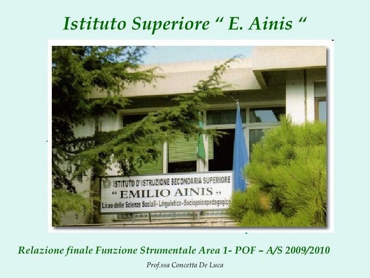 """Istituto Superiore """" E. Ainis """" Relazione finale Funzione Strumentale  Area 1 – POF Anno Scolastico 2009/2010. Relazione f..."""