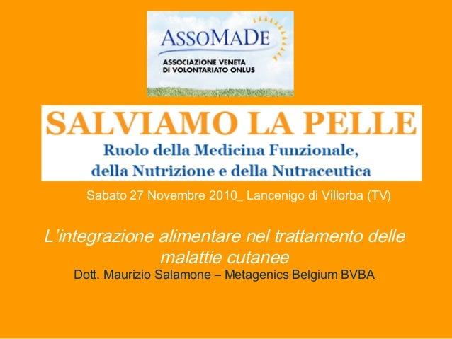 L'integrazione alimentare nel trattamento delle malattie cutanee Dott. Maurizio Salamone – Metagenics Belgium BVBA Sabato ...