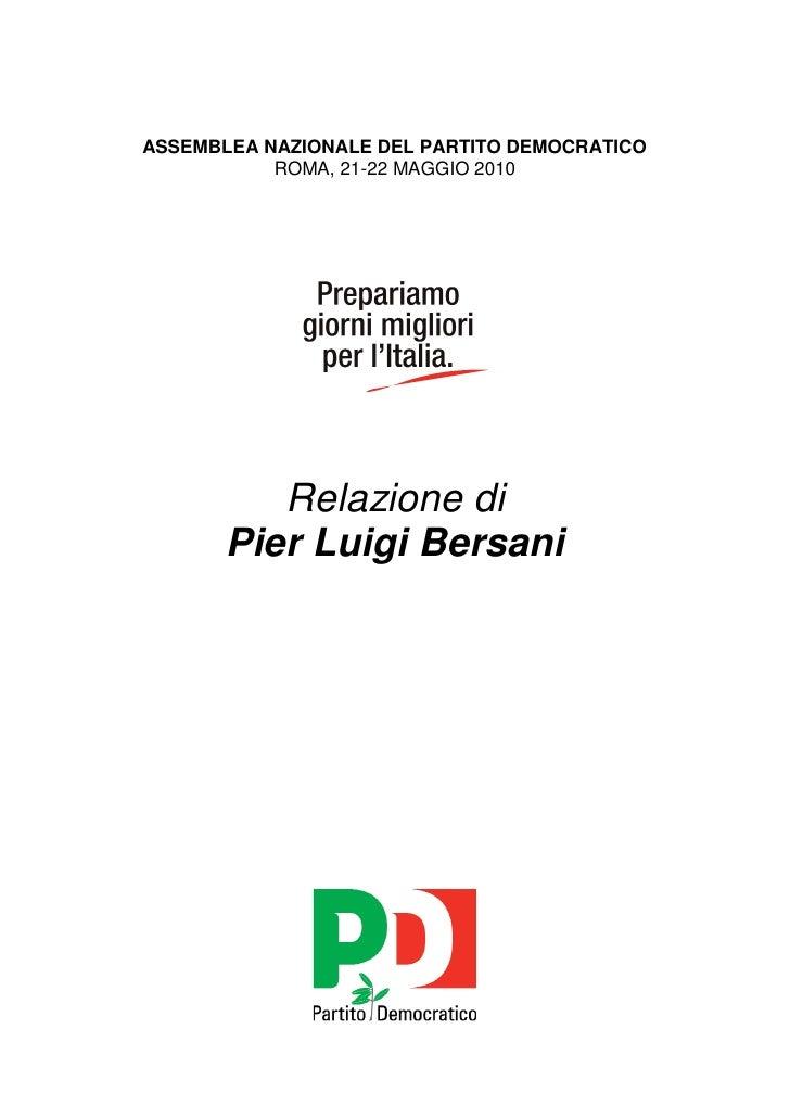 ASSEMBLEA NAZIONALE DEL PARTITO DEMOCRATICO            ROMA, 21-22 MAGGIO 2010               Relazione di        Pier Luig...